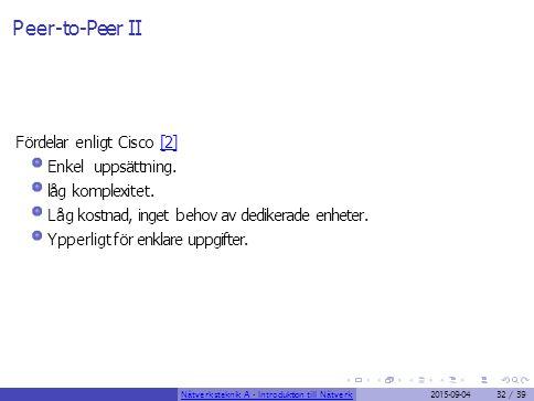 Peer-to-Peer II Fördelar enligt Cisco [2] Enkel uppsättning. låg komplexitet.